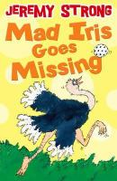 Mad Iris goes missing / Jeremy Strong ; ill: Scoular Anderson