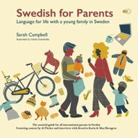 Swedish for parents : language for life with a young family in Sweden : the essential guide for all international parents in Sweden